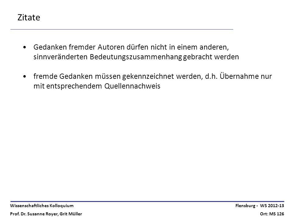 Wissenschaftliches Kolloquium Prof. Dr. Susanne Royer, Grit Müller Flensburg - WS 2012-13 Ort: MS 126 Zitate Gedanken fremder Autoren dürfen nicht in