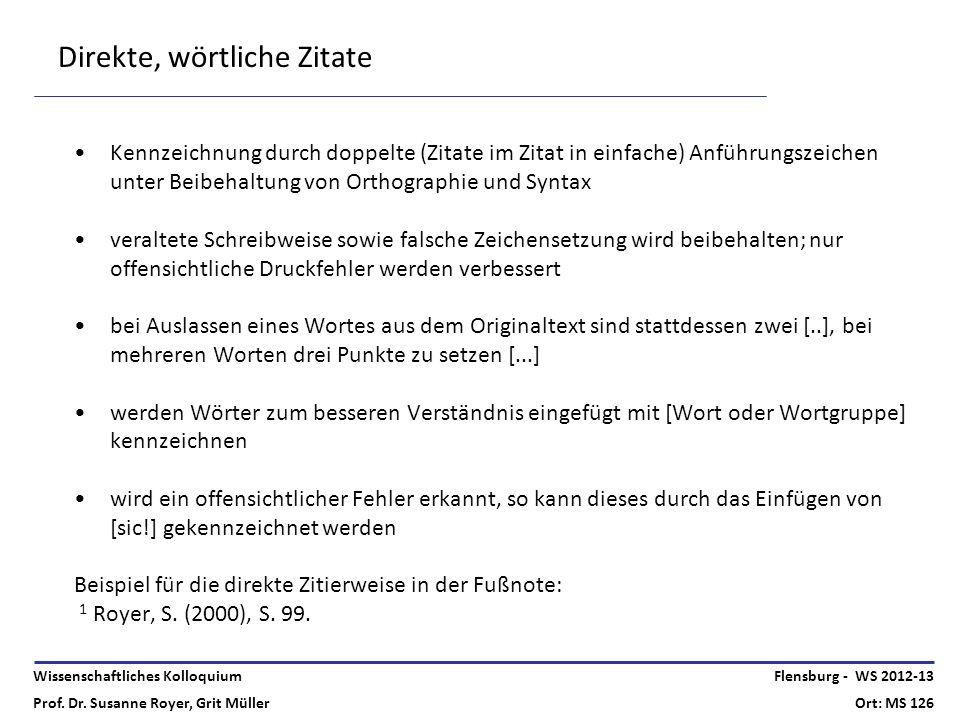 Wissenschaftliches Kolloquium Prof. Dr. Susanne Royer, Grit Müller Flensburg - WS 2012-13 Ort: MS 126 Direkte, wörtliche Zitate Kennzeichnung durch do