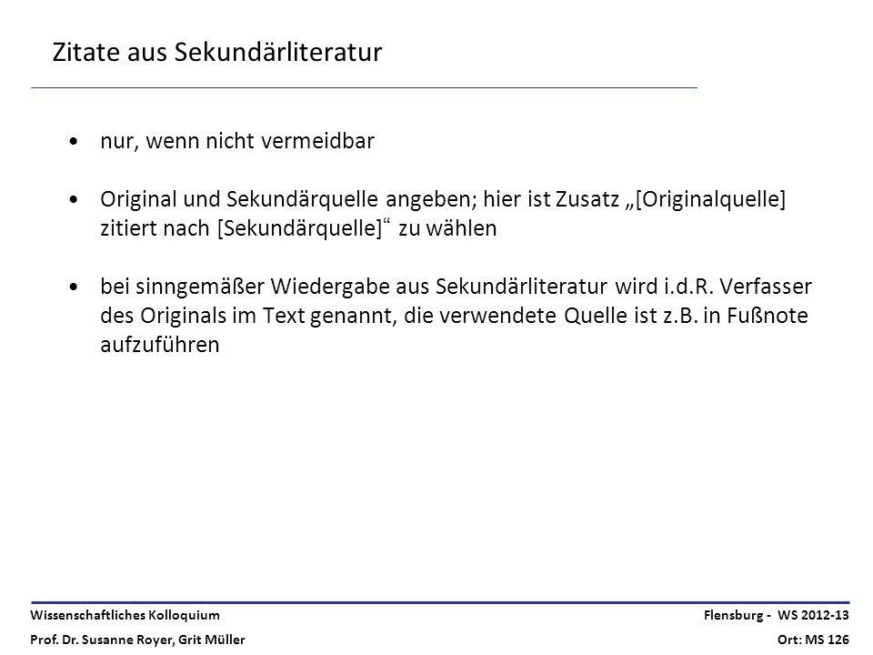 Wissenschaftliches Kolloquium Prof. Dr. Susanne Royer, Grit Müller Flensburg - WS 2012-13 Ort: MS 126 Zitate aus Sekundärliteratur nur, wenn nicht ver