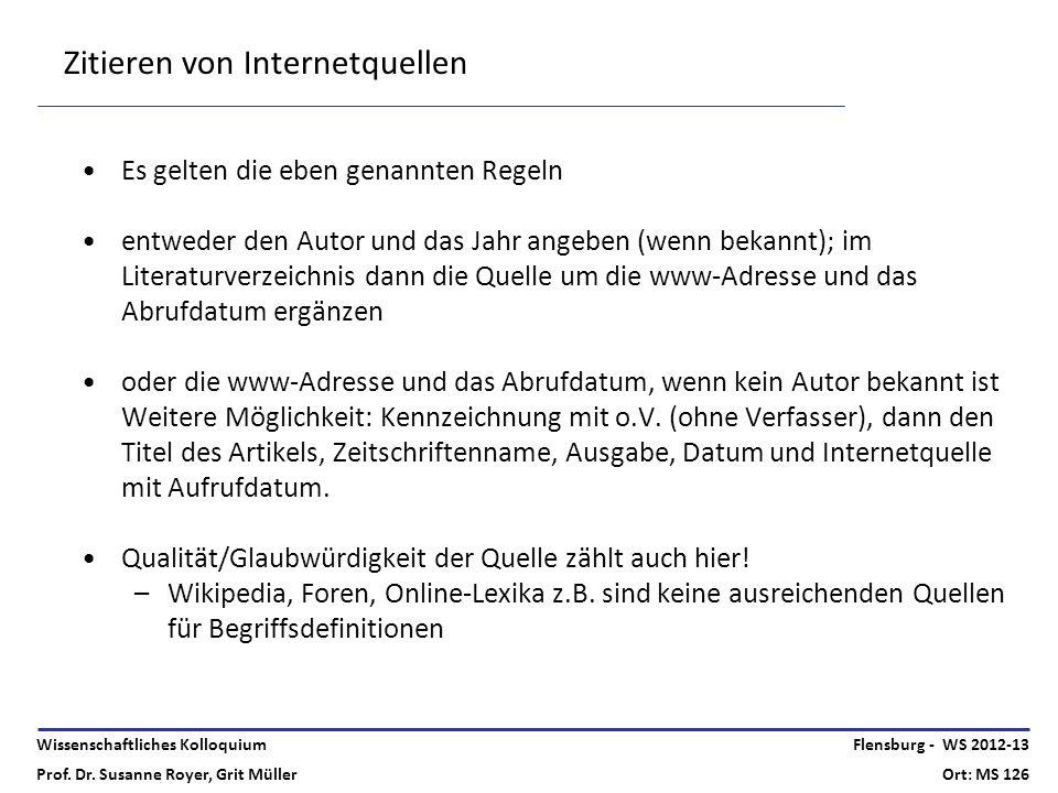 Wissenschaftliches Kolloquium Prof. Dr. Susanne Royer, Grit Müller Flensburg - WS 2012-13 Ort: MS 126 Zitieren von Internetquellen Es gelten die eben