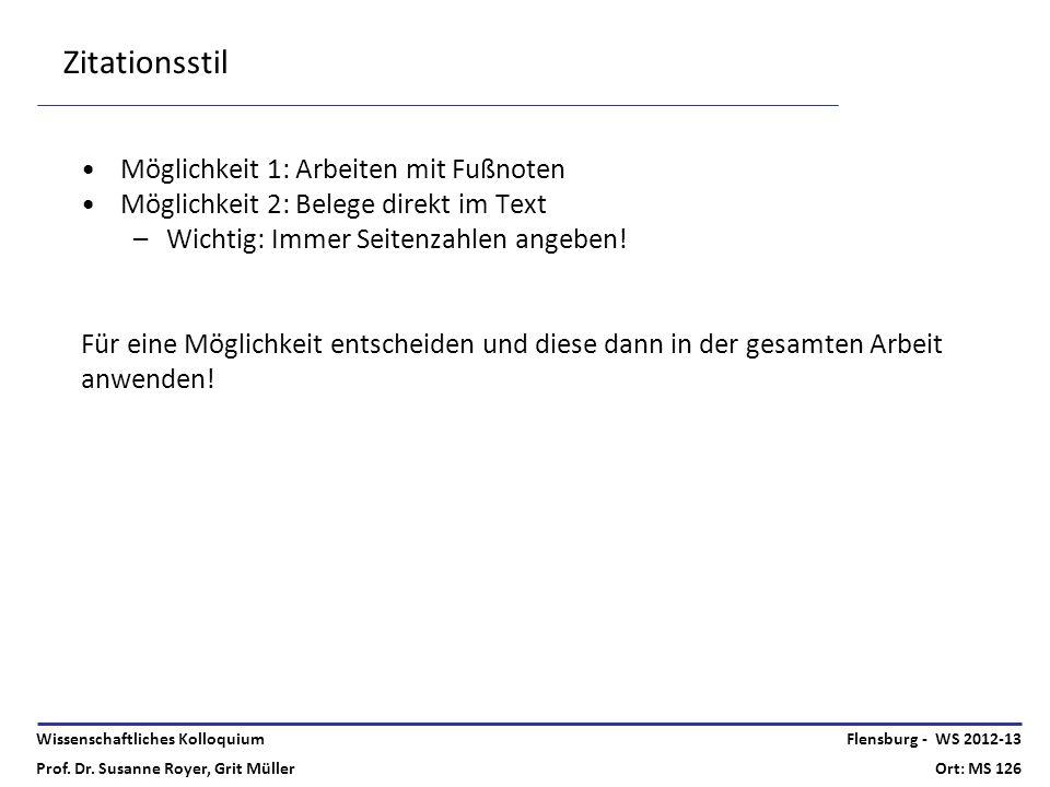 Wissenschaftliches Kolloquium Prof. Dr. Susanne Royer, Grit Müller Flensburg - WS 2012-13 Ort: MS 126 Zitationsstil Möglichkeit 1: Arbeiten mit Fußnot