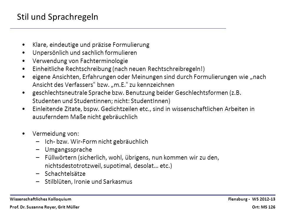 Wissenschaftliches Kolloquium Prof. Dr. Susanne Royer, Grit Müller Flensburg - WS 2012-13 Ort: MS 126 Stil und Sprachregeln Klare, eindeutige und präz