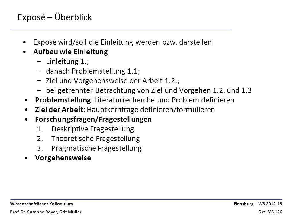 Wissenschaftliches Kolloquium Prof. Dr. Susanne Royer, Grit Müller Flensburg - WS 2012-13 Ort: MS 126 Exposé – Überblick Exposé wird/soll die Einleitu