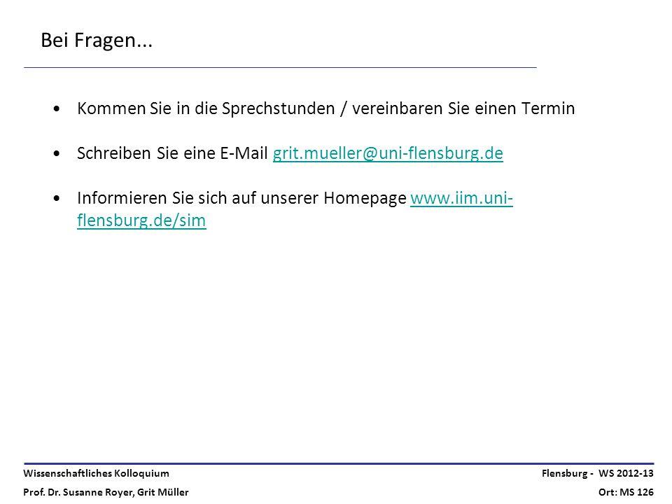 Wissenschaftliches Kolloquium Prof. Dr. Susanne Royer, Grit Müller Flensburg - WS 2012-13 Ort: MS 126 Bei Fragen... Kommen Sie in die Sprechstunden /