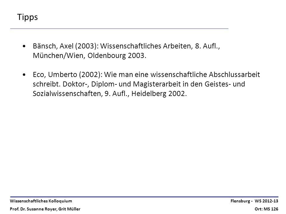 Wissenschaftliches Kolloquium Prof. Dr. Susanne Royer, Grit Müller Flensburg - WS 2012-13 Ort: MS 126 Tipps Bänsch, Axel (2003): Wissenschaftliches Ar