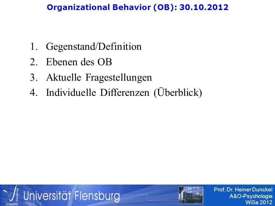 Prof. Dr. Heiner Dunckel A&O-Psychologie WiSe 2012 1.Gegenstand/Definition 2.Ebenen des OB 3.Aktuelle Fragestellungen 4.Individuelle Differenzen (Über