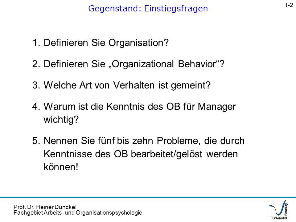 Prof. Dr. Heiner Dunckel Fachgebiet Arbeits- und Organisationspsychologie 1.Definieren Sie Organisation? 2.Definieren Sie Organizational Behavior? 3.W