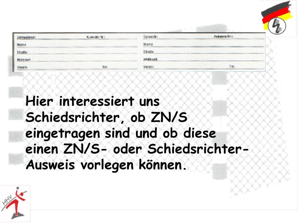 Hier interessiert uns Schiedsrichter, ob ZN/S eingetragen sind und ob diese einen ZN/S- oder Schiedsrichter- Ausweis vorlegen können.