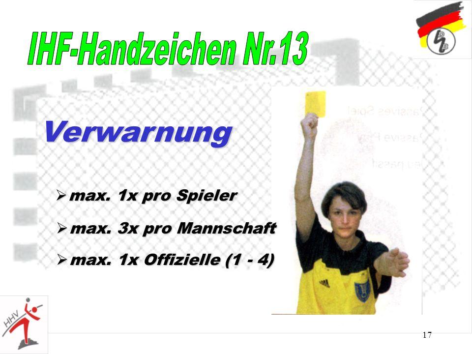 17 Verwarnung max. 1x pro Spieler max. 1x pro Spieler max. 3x pro Mannschaft max. 3x pro Mannschaft max. 1x Offizielle (1 - 4) max. 1x Offizielle (1 -