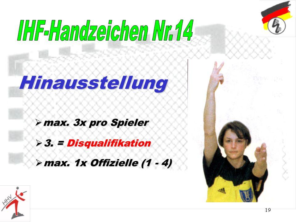 19 Hinausstellung max. 3x pro Spieler max. 3x pro Spieler 3. = Disqualifikation 3. = Disqualifikation max. 1x Offizielle (1 - 4) max. 1x Offizielle (1