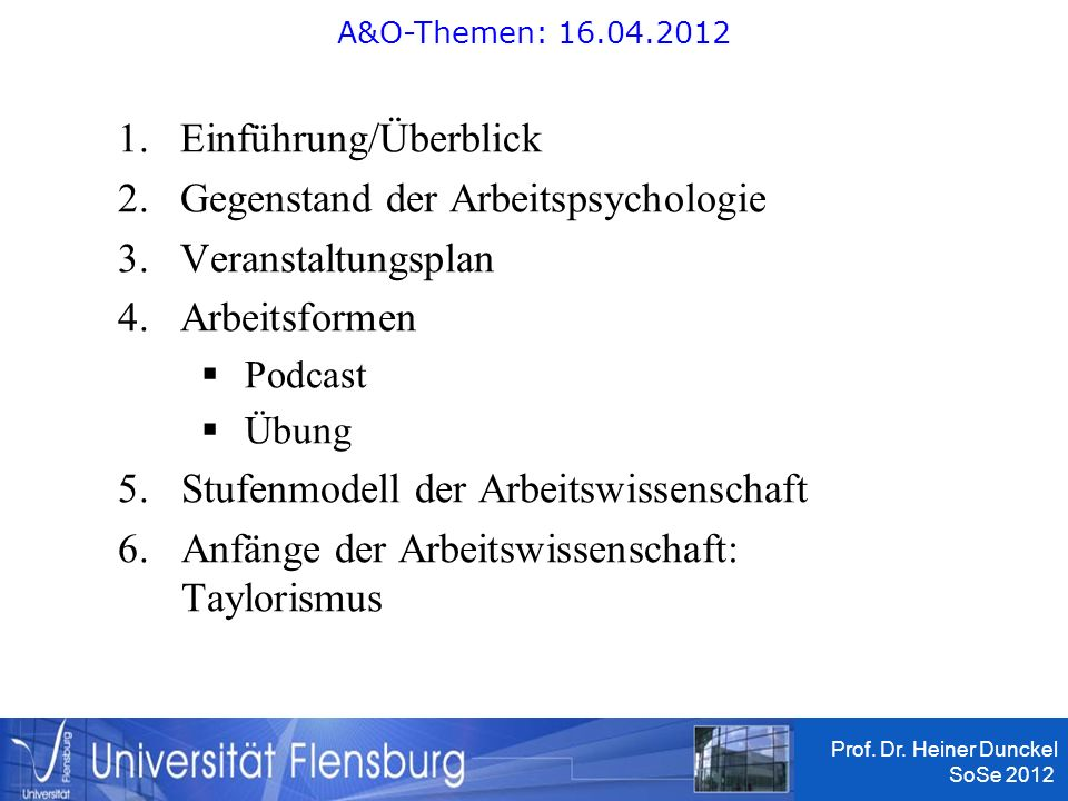 BA/MA-Konzeption UF Prof. Dr. Heiner Dunckel SoSe 2012 1-1 1.Einführung/Überblick 2.Gegenstand der Arbeitspsychologie 3.Veranstaltungsplan 4.Arbeitsfo
