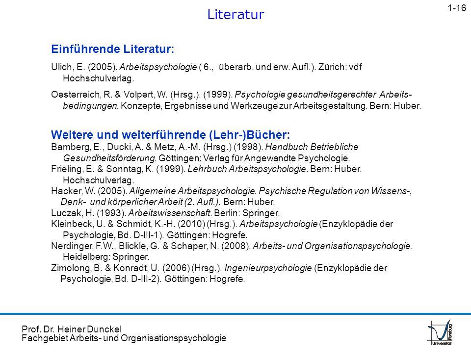 Prof. Dr. Heiner Dunckel Fachgebiet Arbeits- und Organisationspsychologie Einführende Literatur: Ulich, E. (2005). Arbeitspsychologie ( 6., überarb. u