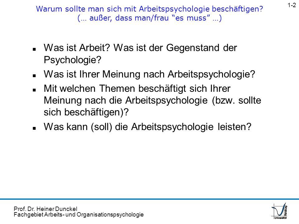 Prof. Dr. Heiner Dunckel Fachgebiet Arbeits- und Organisationspsychologie n Was ist Arbeit? Was ist der Gegenstand der Psychologie? n Was ist Ihrer Me
