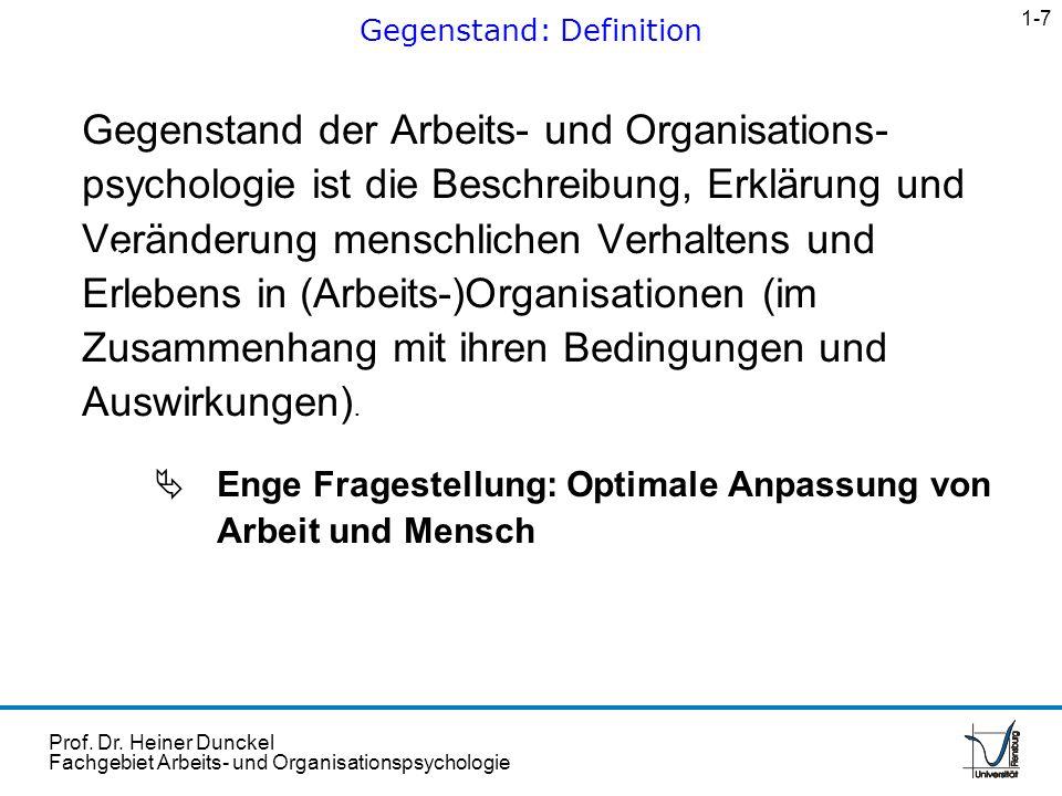 Prof. Dr. Heiner Dunckel Fachgebiet Arbeits- und Organisationspsychologie Gegenstand der Arbeits- und Organisations- psychologie ist die Beschreibung,