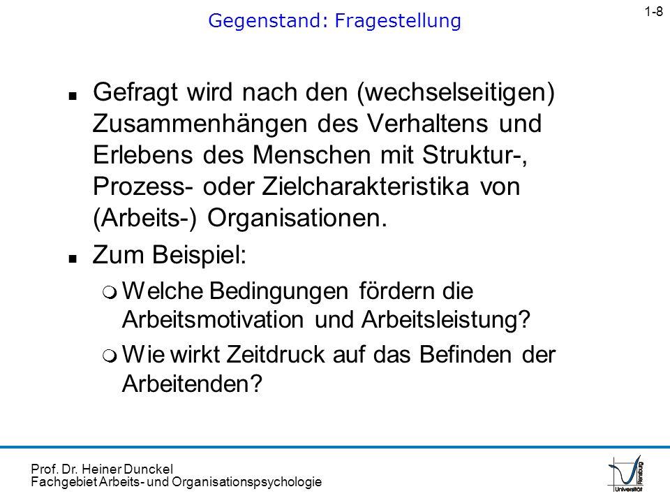 Prof. Dr. Heiner Dunckel Fachgebiet Arbeits- und Organisationspsychologie n Gefragt wird nach den (wechselseitigen) Zusammenhängen des Verhaltens und