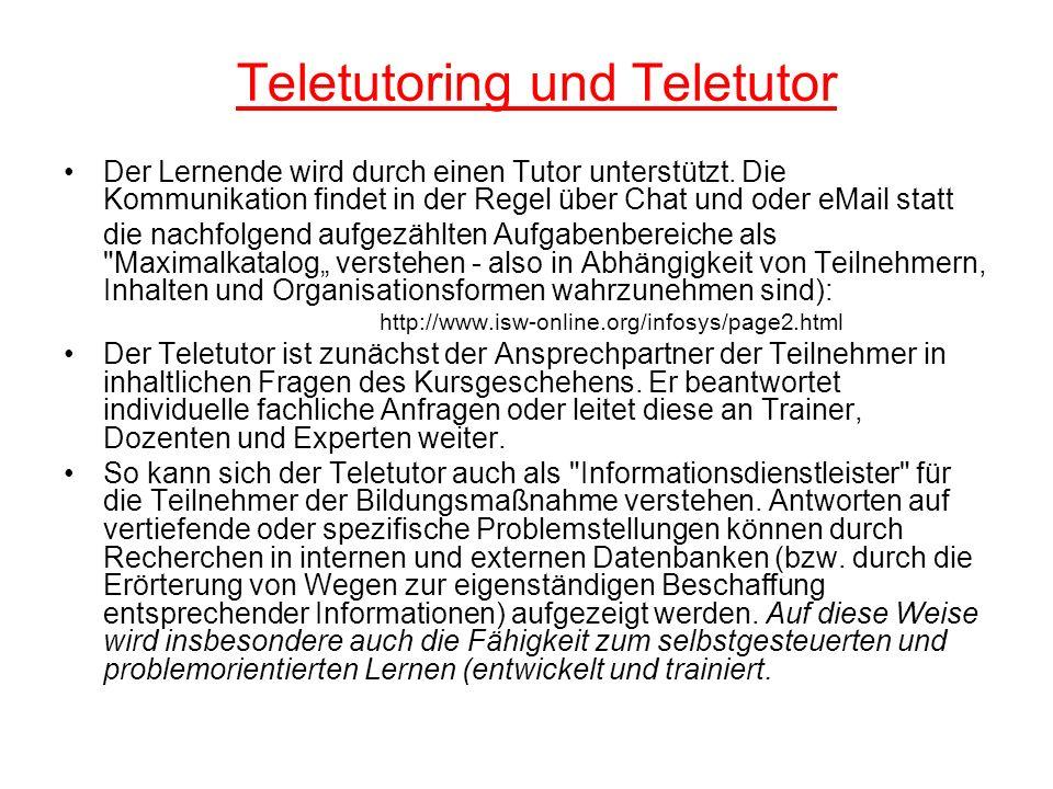 Teletutoring und Teletutor Der Lernende wird durch einen Tutor unterstützt. Die Kommunikation findet in der Regel über Chat und oder eMail statt die n