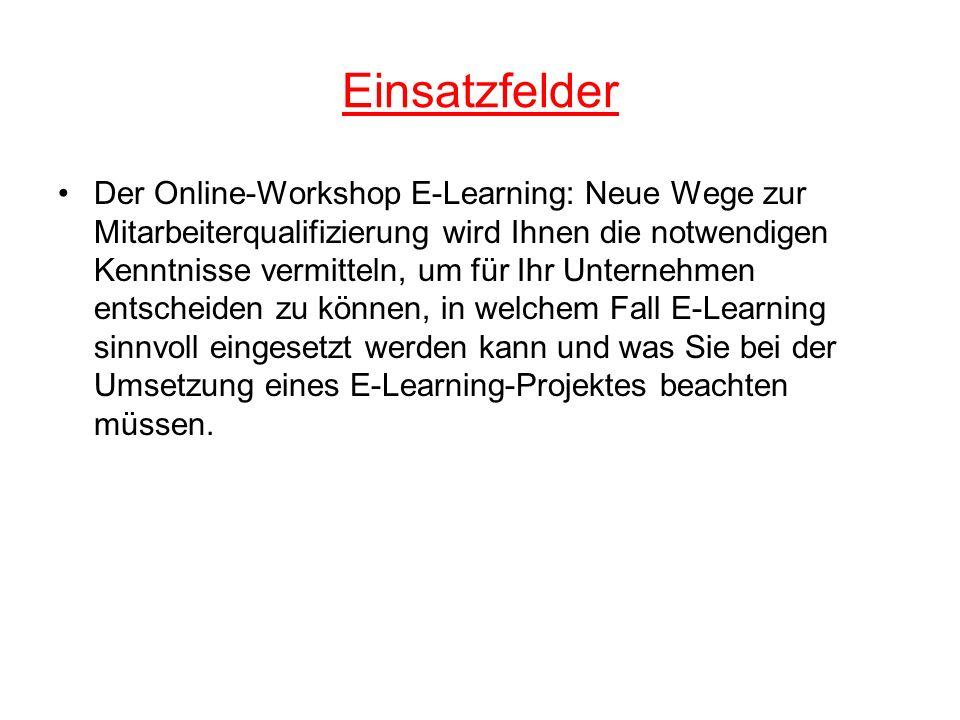 Einsatzfelder Der Online-Workshop E-Learning: Neue Wege zur Mitarbeiterqualifizierung wird Ihnen die notwendigen Kenntnisse vermitteln, um für Ihr Unt