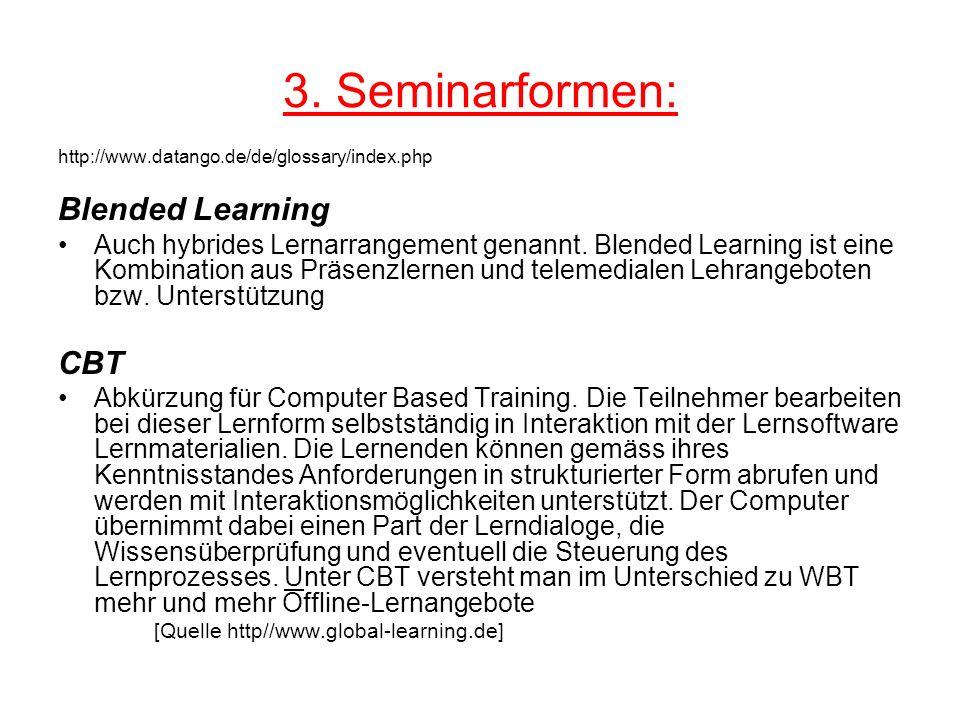 3. Seminarformen: http://www.datango.de/de/glossary/index.php Blended Learning Auch hybrides Lernarrangement genannt. Blended Learning ist eine Kombin