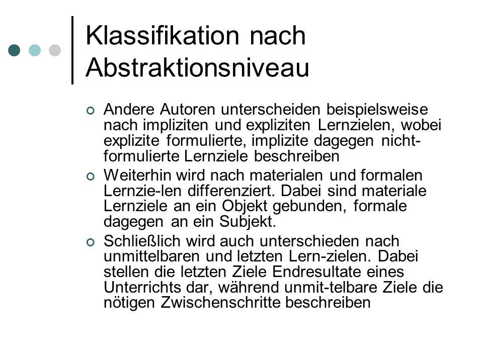 Klassifikation nach Abstraktionsniveau Andere Autoren unterscheiden beispielsweise nach impliziten und expliziten Lernzielen, wobei explizite formulie