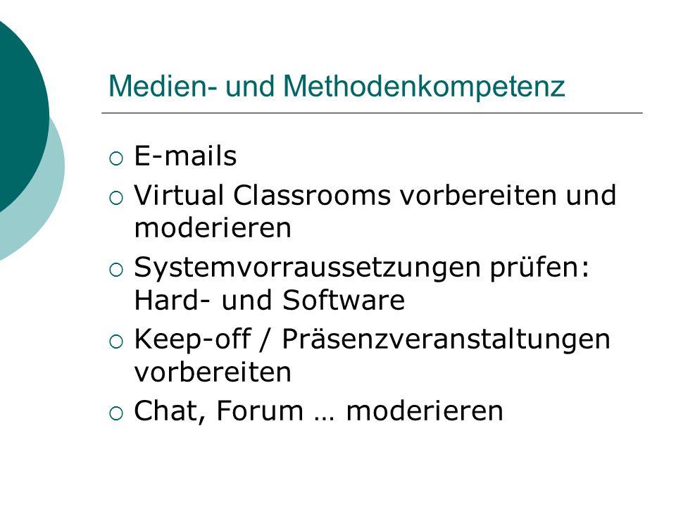 Medien- und Methodenkompetenz E-mails Virtual Classrooms vorbereiten und moderieren Systemvorraussetzungen prüfen: Hard- und Software Keep-off / Präse