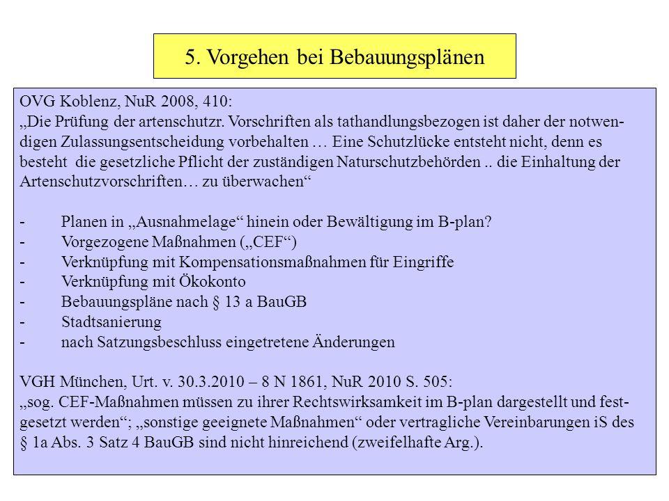 OVG Koblenz, NuR 2008, 410: Die Prüfung der artenschutzr. Vorschriften als tathandlungsbezogen ist daher der notwen- digen Zulassungsentscheidung vorb