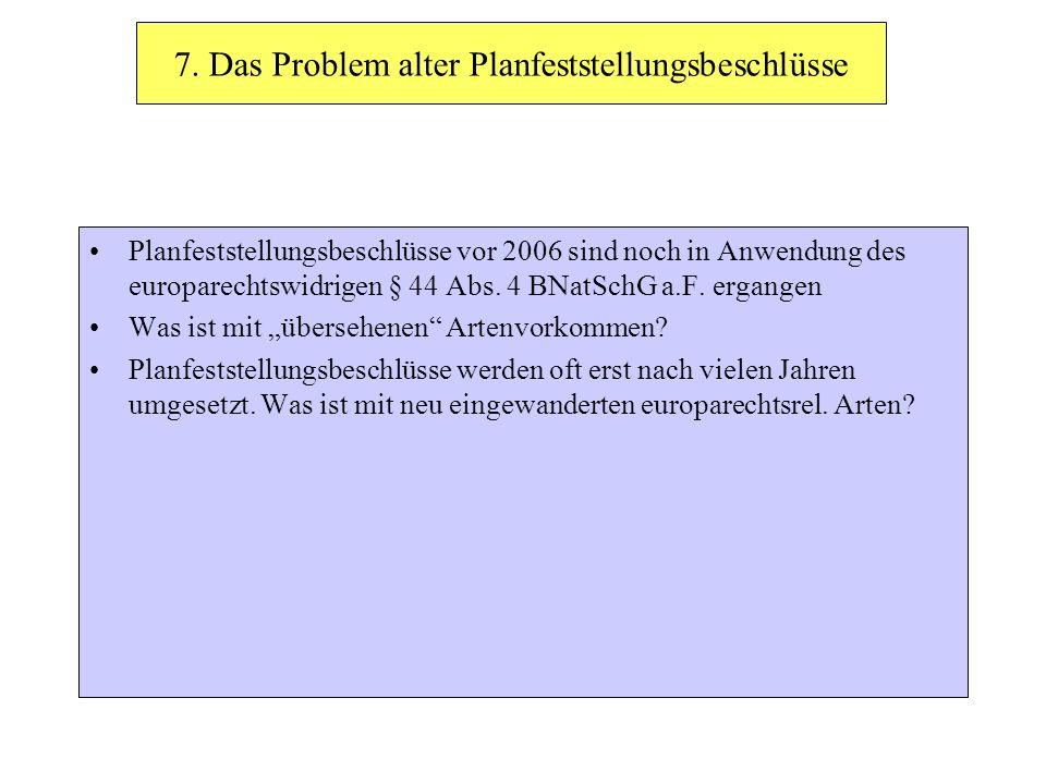7. Das Problem alter Planfeststellungsbeschlüsse Planfeststellungsbeschlüsse vor 2006 sind noch in Anwendung des europarechtswidrigen § 44 Abs. 4 BNat