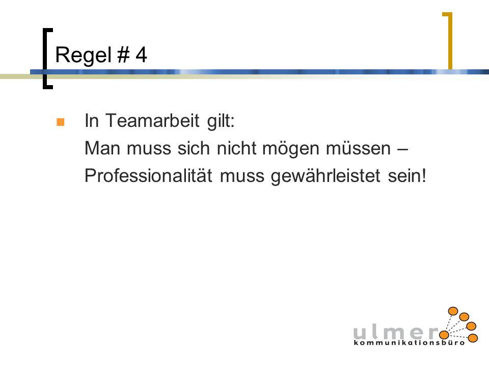 Regel # 4 In Teamarbeit gilt: Man muss sich nicht mögen müssen – Professionalität muss gewährleistet sein!