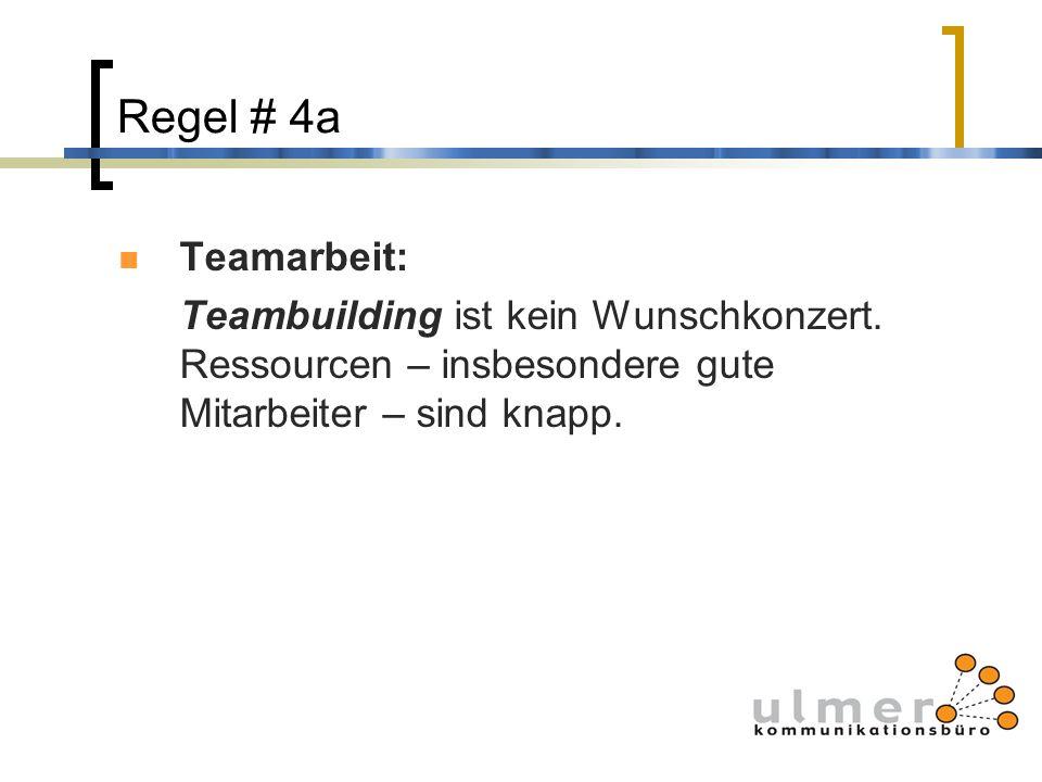 Regel # 4a Teamarbeit: Teambuilding ist kein Wunschkonzert. Ressourcen – insbesondere gute Mitarbeiter – sind knapp.