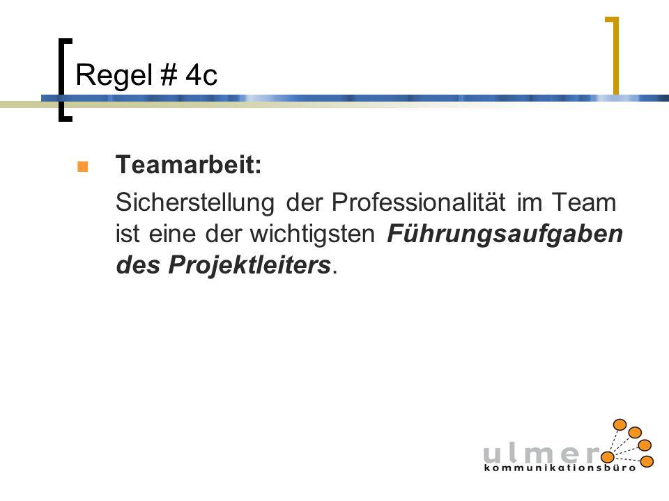 Regel # 4c Teamarbeit: Sicherstellung der Professionalität im Team ist eine der wichtigsten Führungsaufgaben des Projektleiters.