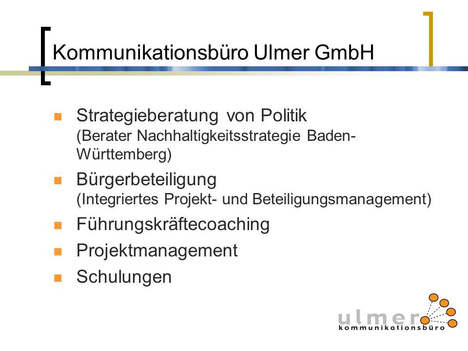 Kommunikationsbüro Ulmer GmbH Strategieberatung von Politik (Berater Nachhaltigkeitsstrategie Baden- Württemberg) Bürgerbeteiligung (Integriertes Proj