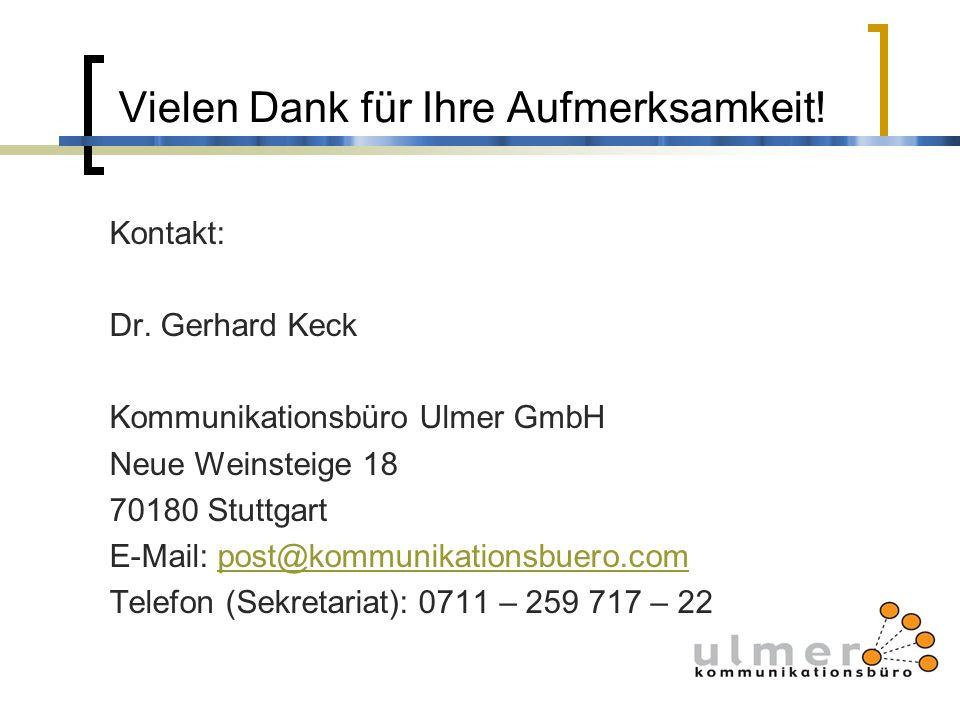 Vielen Dank für Ihre Aufmerksamkeit! Kontakt: Dr. Gerhard Keck Kommunikationsbüro Ulmer GmbH Neue Weinsteige 18 70180 Stuttgart E-Mail: post@kommunika