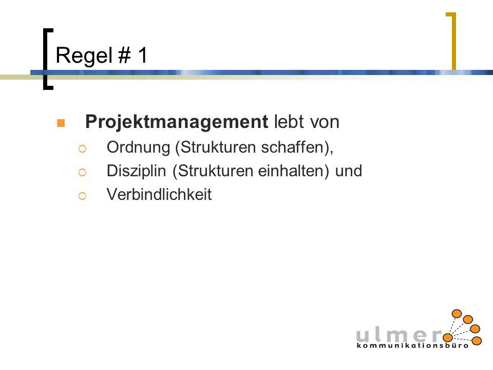 Regel # 1 Projektmanagement lebt von Ordnung (Strukturen schaffen), Disziplin (Strukturen einhalten) und Verbindlichkeit