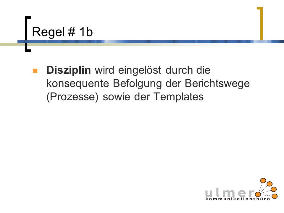 Regel # 1b Disziplin wird eingelöst durch die konsequente Befolgung der Berichtswege (Prozesse) sowie der Templates