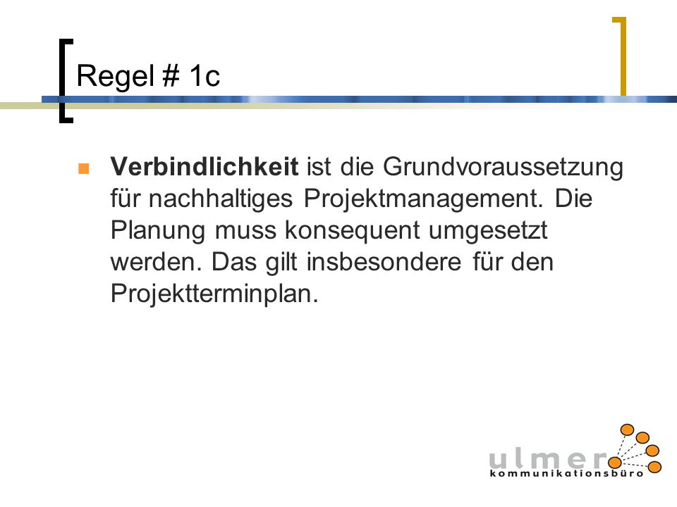 Regel # 1c Verbindlichkeit ist die Grundvoraussetzung für nachhaltiges Projektmanagement. Die Planung muss konsequent umgesetzt werden. Das gilt insbe