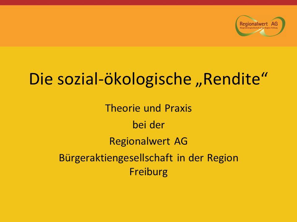 Die sozial-ökologische Rendite Theorie und Praxis bei der Regionalwert AG Bürgeraktiengesellschaft in der Region Freiburg