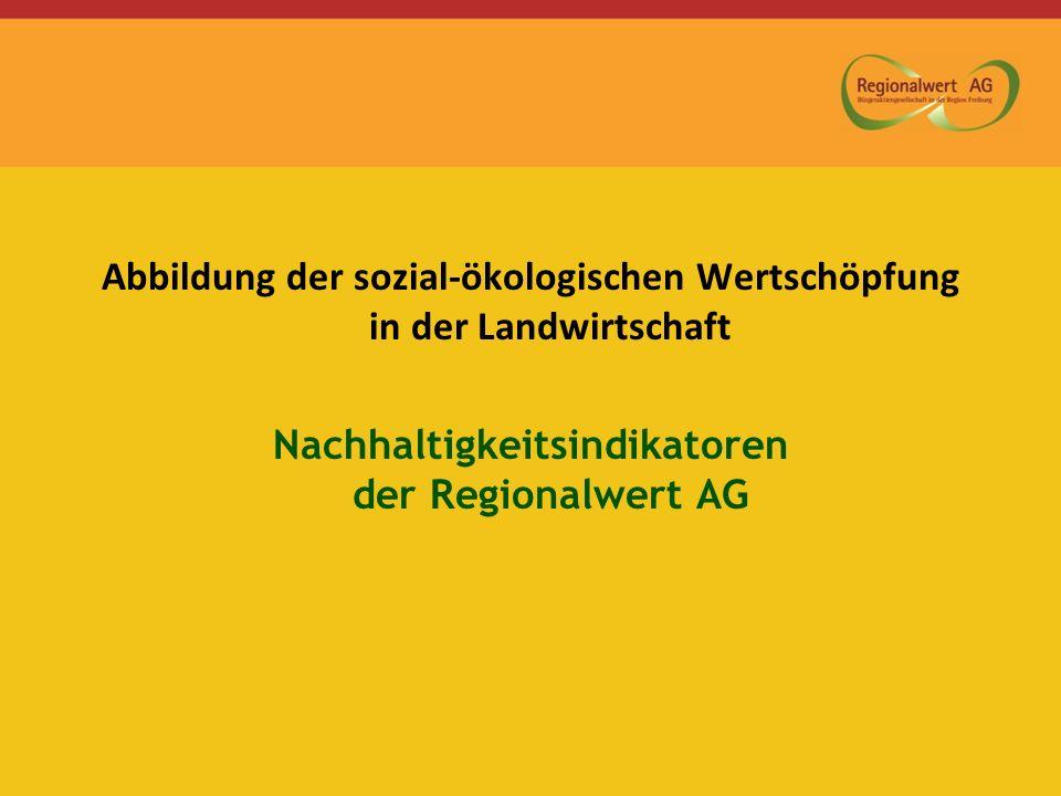 Abbildung der sozial-ökologischen Wertschöpfung in der Landwirtschaft Nachhaltigkeitsindikatoren der Regionalwert AG