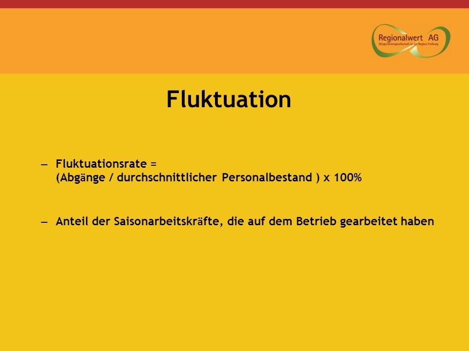 Fluktuation – Fluktuationsrate = (Abg ä nge / durchschnittlicher Personalbestand ) x 100% – Anteil der Saisonarbeitskr ä fte, die auf dem Betrieb gearbeitet haben