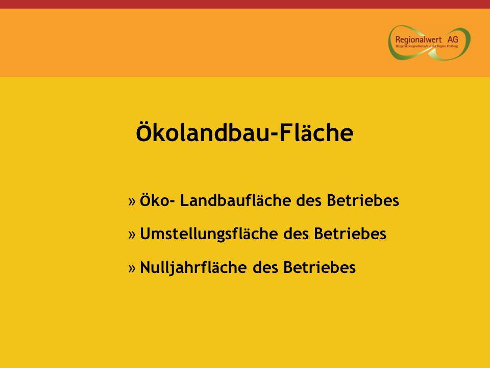 Ö kolandbau-Fl ä che » Ö ko- Landbaufl ä che des Betriebes » Umstellungsfl ä che des Betriebes » Nulljahrfl ä che des Betriebes