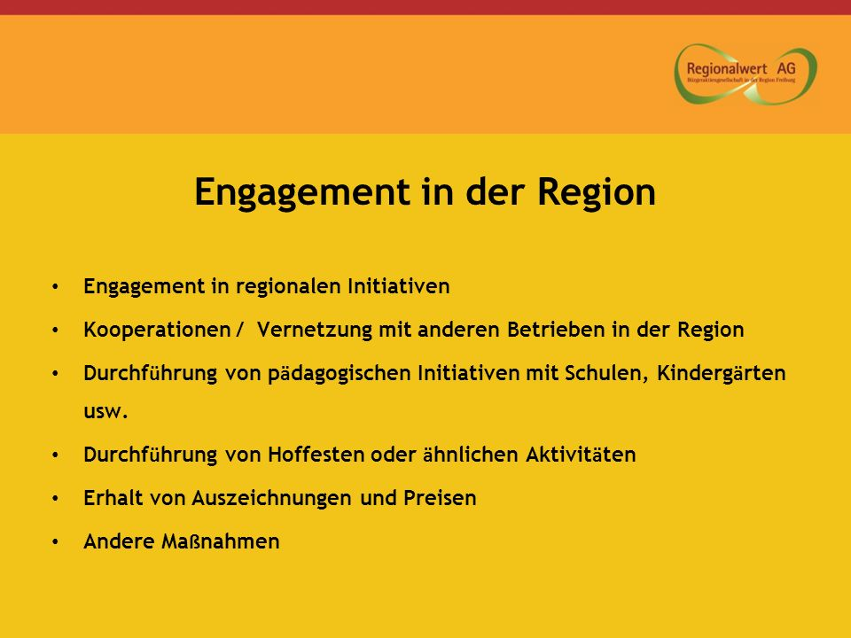 Engagement in der Region Engagement in regionalen Initiativen Kooperationen / Vernetzung mit anderen Betrieben in der Region Durchf ü hrung von p ä dagogischen Initiativen mit Schulen, Kinderg ä rten usw.