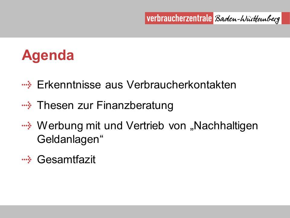 Agenda Erkenntnisse aus Verbraucherkontakten Thesen zur Finanzberatung Werbung mit und Vertrieb von Nachhaltigen Geldanlagen Gesamtfazit