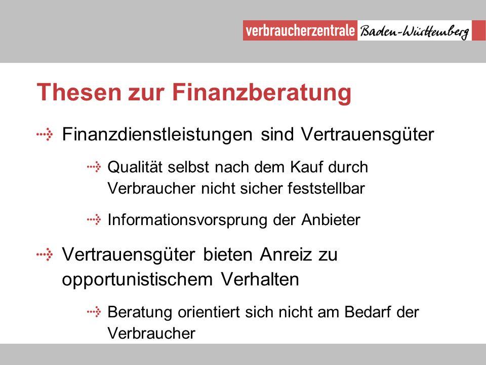 Thesen zur Finanzberatung Finanzdienstleistungen sind Vertrauensgüter Qualität selbst nach dem Kauf durch Verbraucher nicht sicher feststellbar Inform