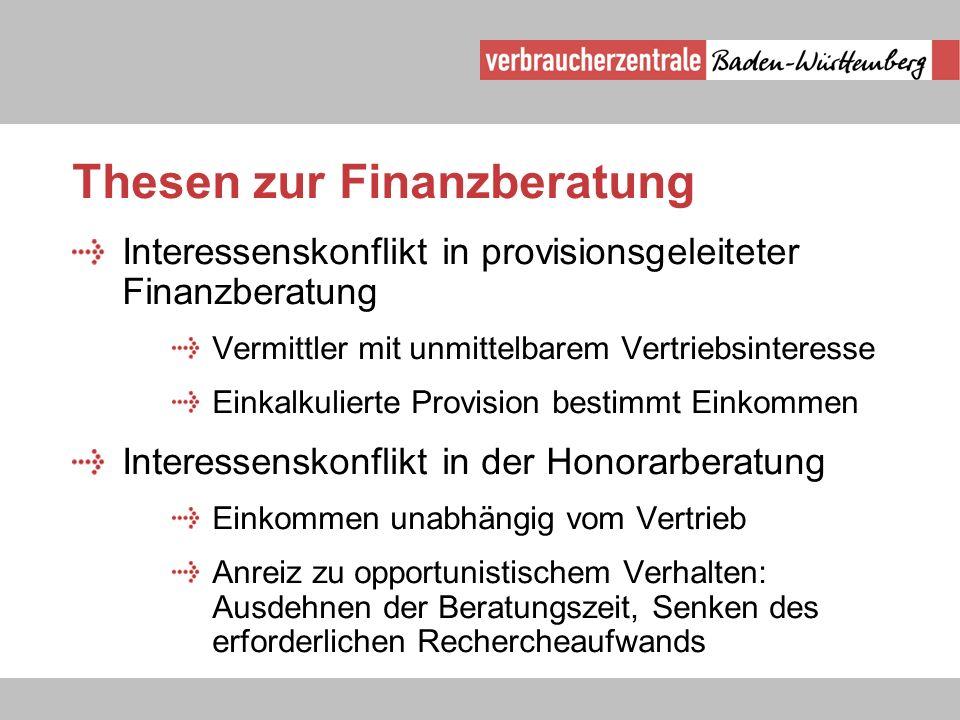 Thesen zur Finanzberatung Interessenskonflikt in provisionsgeleiteter Finanzberatung Vermittler mit unmittelbarem Vertriebsinteresse Einkalkulierte Pr