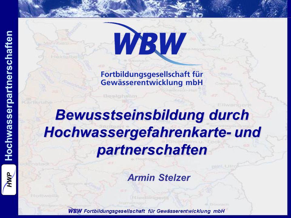 Fortbildungsgesellschaft für Gewässerentwicklung mbH Hochwasserpartnerschaften HWP Armin Stelzer Bewusstseinsbildung durch Hochwassergefahrenkarte- un
