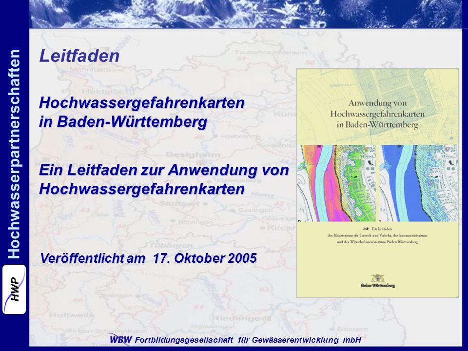 Fortbildungsgesellschaft für Gewässerentwicklung mbH Hochwasserpartnerschaften HWP Hochwassergefahrenkarten in Baden-Württemberg Ein Leitfaden zur Anw