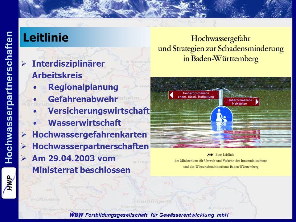 Fortbildungsgesellschaft für Gewässerentwicklung mbH Hochwasserpartnerschaften HWP Leitlinie Interdisziplinärer Arbeitskreis Regionalplanung Gefahrenabwehr Versicherungswirtschaft Wasserwirtschaft Hochwassergefahrenkarten Hochwasserpartnerschaften Am 29.04.2003 vom Ministerrat beschlossen