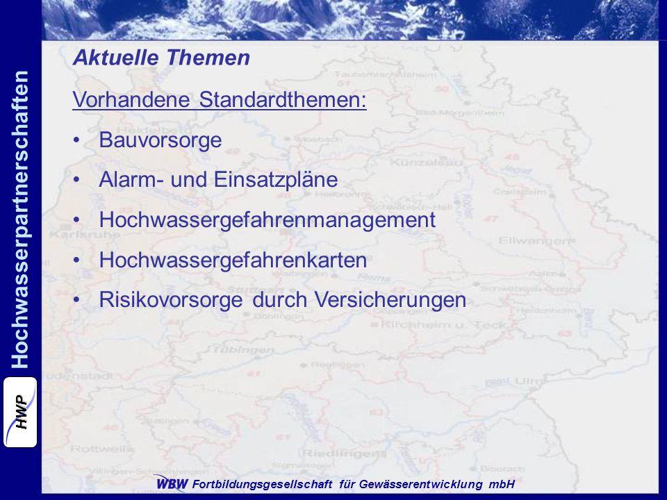 Fortbildungsgesellschaft für Gewässerentwicklung mbH Hochwasserpartnerschaften HWP Aktuelle Themen Vorhandene Standardthemen: Bauvorsorge Alarm- und E