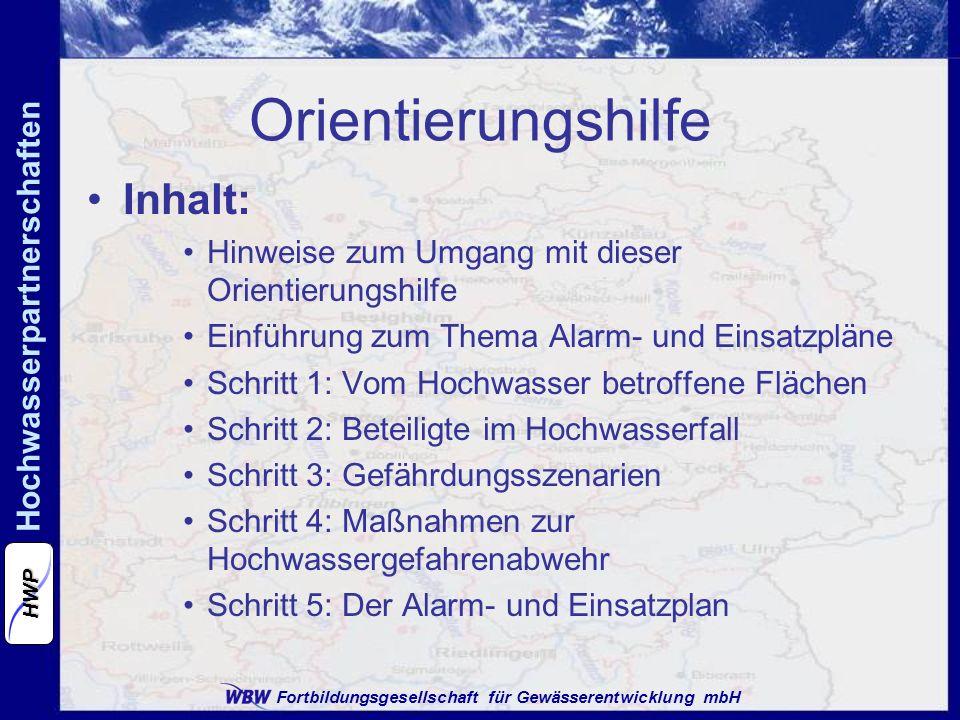 Fortbildungsgesellschaft für Gewässerentwicklung mbH Hochwasserpartnerschaften HWP Orientierungshilfe Inhalt: Hinweise zum Umgang mit dieser Orientierungshilfe Einführung zum Thema Alarm- und Einsatzpläne Schritt 1: Vom Hochwasser betroffene Flächen Schritt 2: Beteiligte im Hochwasserfall Schritt 3: Gefährdungsszenarien Schritt 4: Maßnahmen zur Hochwassergefahrenabwehr Schritt 5: Der Alarm- und Einsatzplan