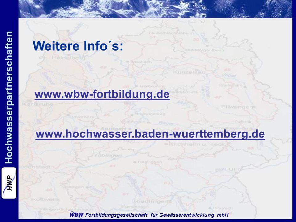 Fortbildungsgesellschaft für Gewässerentwicklung mbH Hochwasserpartnerschaften HWP Weitere Info´s: www.hochwasser.baden-wuerttemberg.de www.wbw-fortbildung.de