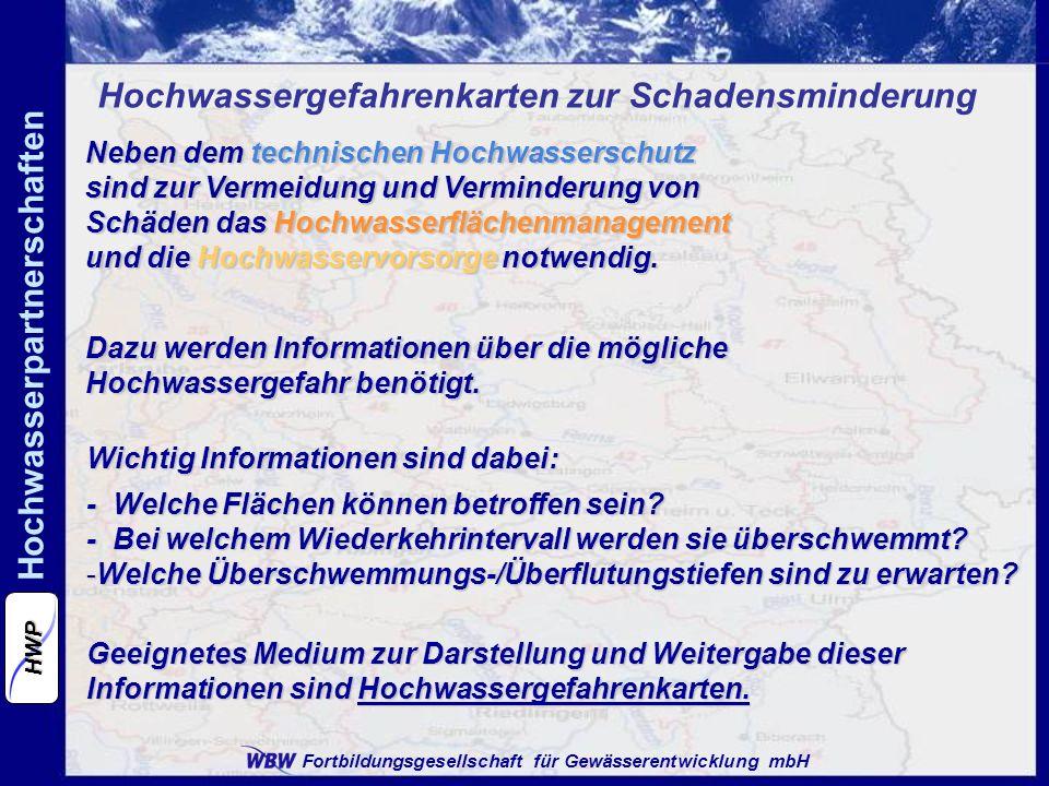 Fortbildungsgesellschaft für Gewässerentwicklung mbH Hochwasserpartnerschaften HWP Neben dem technischen Hochwasserschutz sind zur Vermeidung und Verm