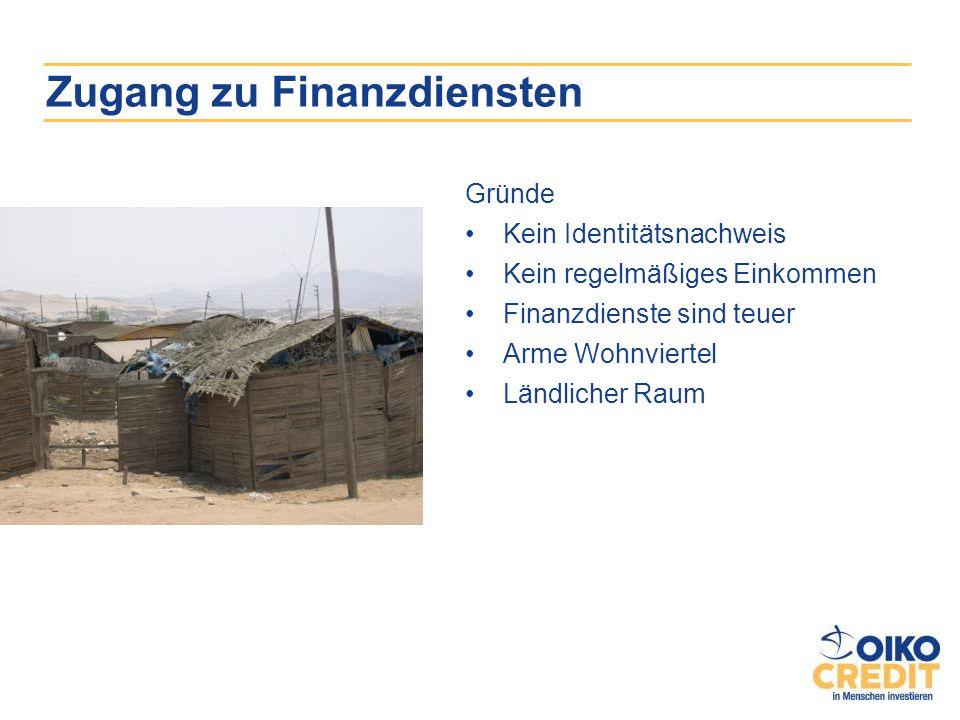 Zugang zu Finanzdiensten Gründe Kein Identitätsnachweis Kein regelmäßiges Einkommen Finanzdienste sind teuer Arme Wohnviertel Ländlicher Raum